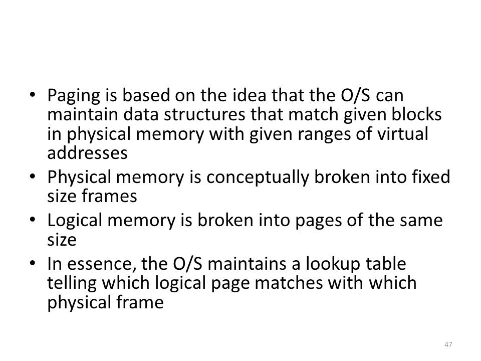 Paging is based on the idea that the O/S can maintain data structures that match given blocks in physical memory with given ranges of virtual addresses