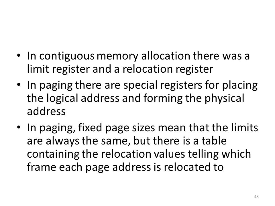 In contiguous memory allocation there was a limit register and a relocation register