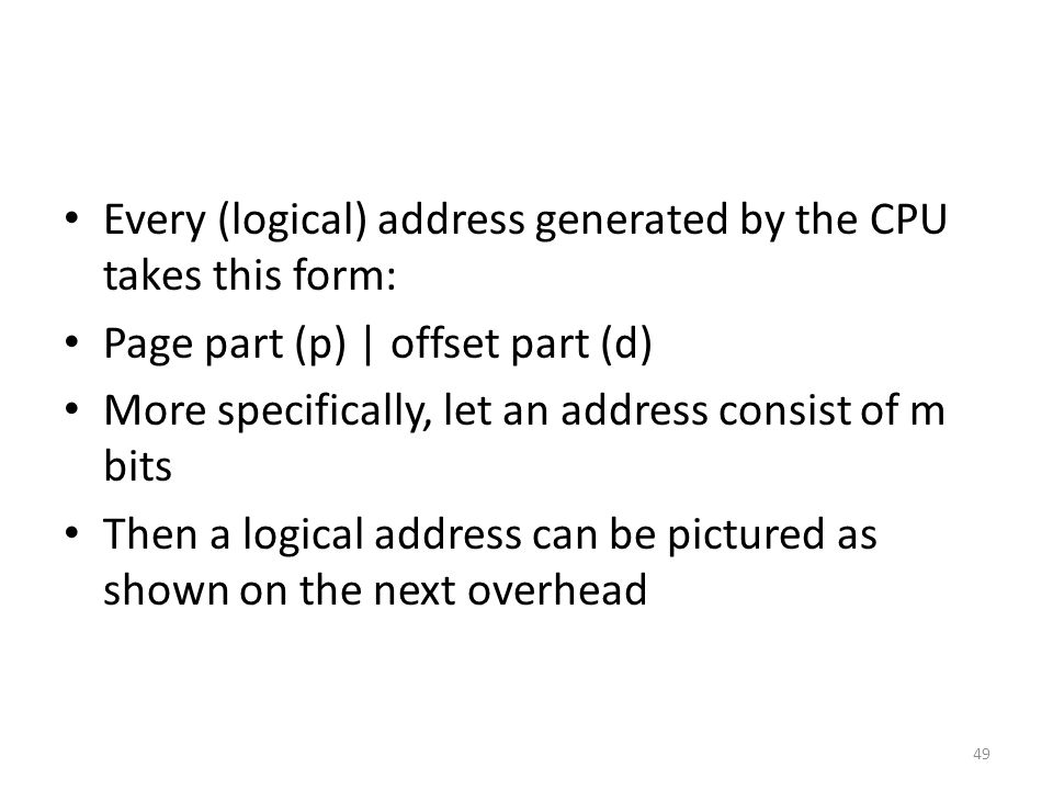Every (logical) address generated by the CPU takes this form: