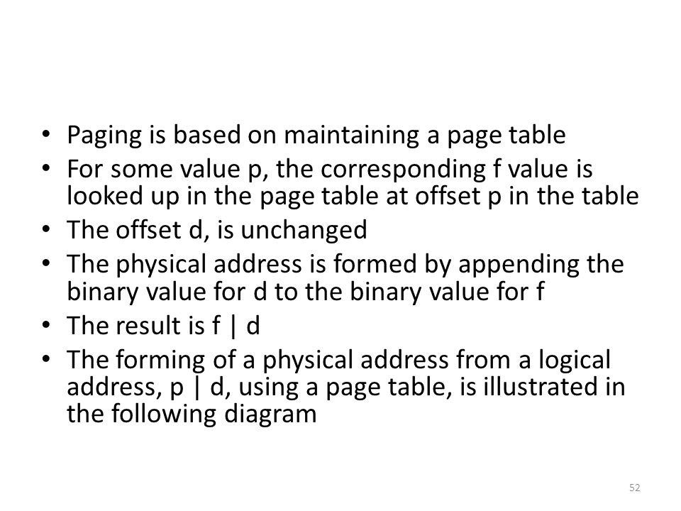 Paging is based on maintaining a page table