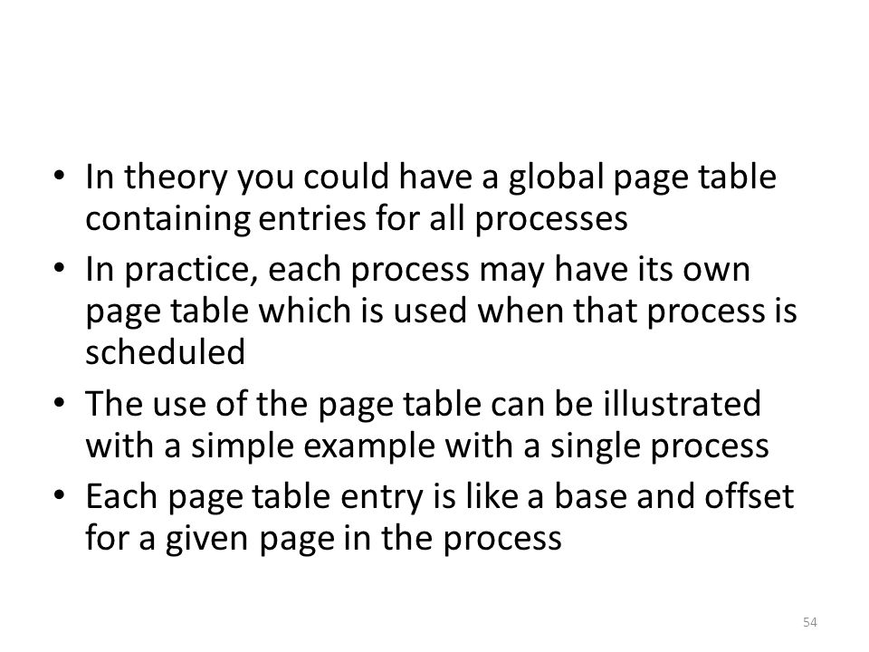 In theory you could have a global page table containing entries for all processes