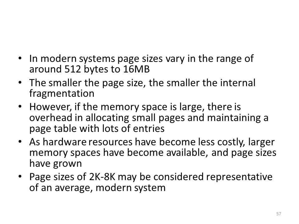 In modern systems page sizes vary in the range of around 512 bytes to 16MB