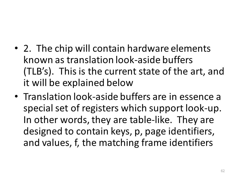 2. The chip will contain hardware elements known as translation look-aside buffers (TLB's). This is the current state of the art, and it will be explained below