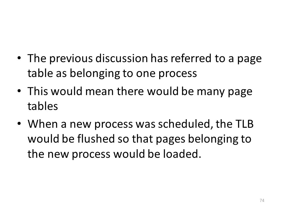 The previous discussion has referred to a page table as belonging to one process