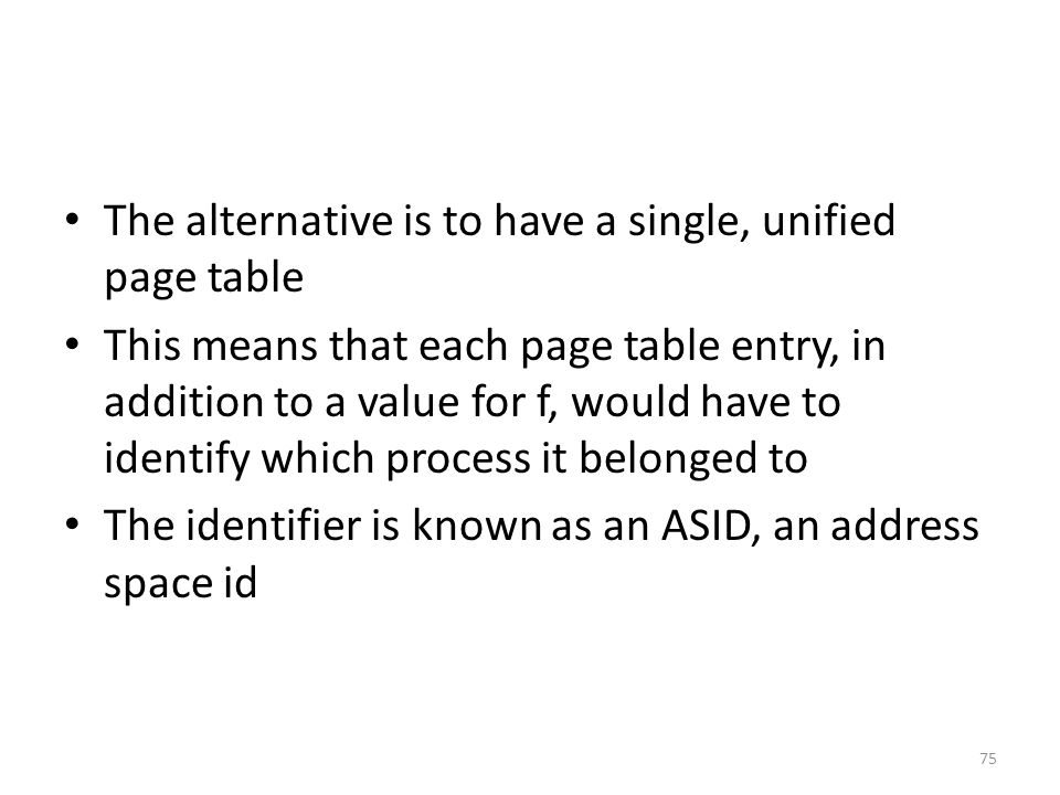 The alternative is to have a single, unified page table