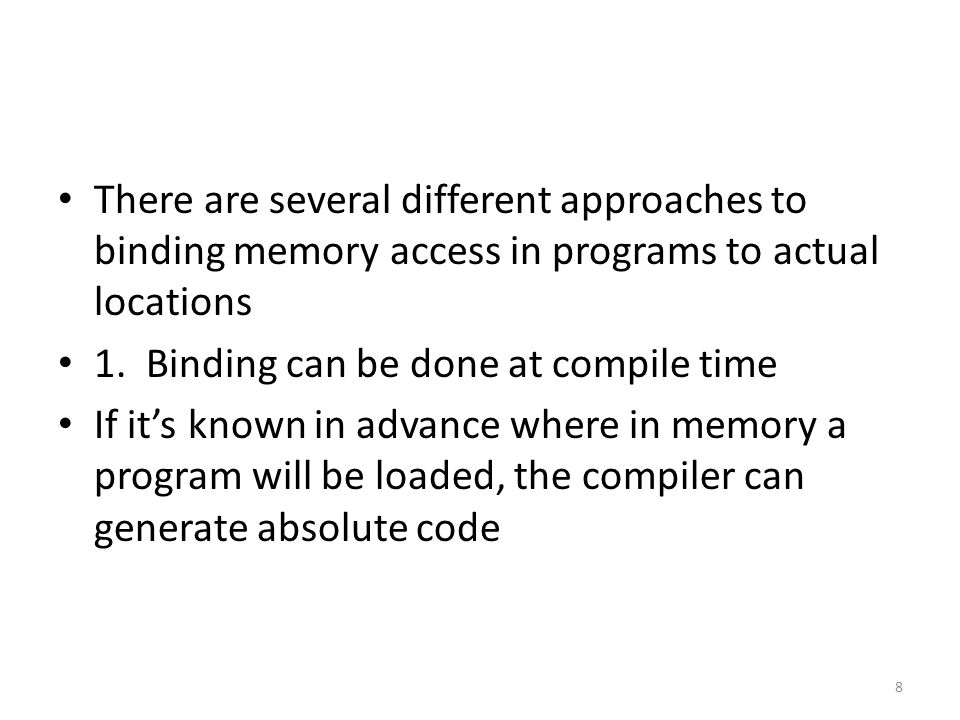 There are several different approaches to binding memory access in programs to actual locations