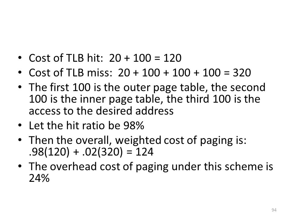 Cost of TLB hit: 20 + 100 = 120 Cost of TLB miss: 20 + 100 + 100 + 100 = 320.
