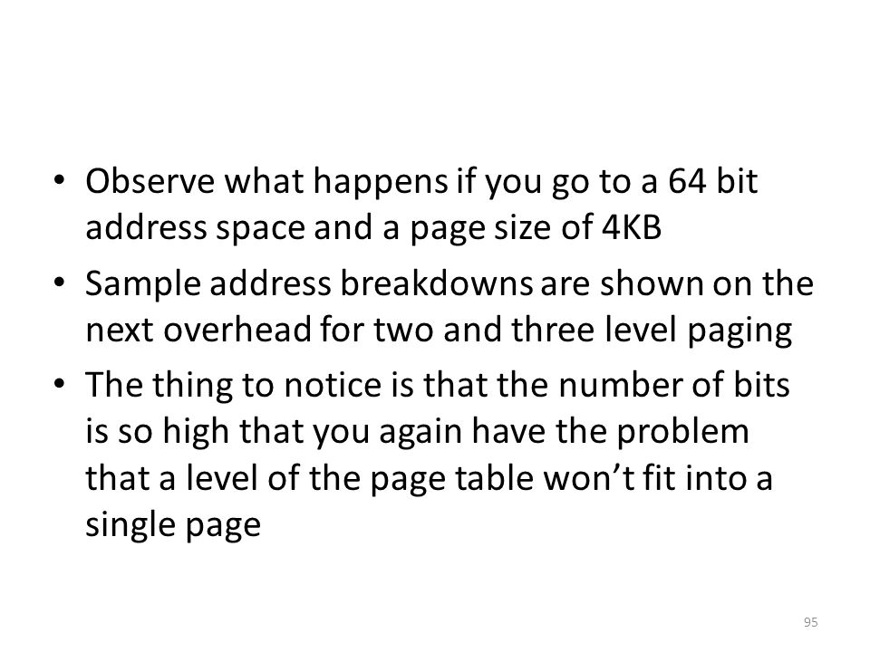 Observe what happens if you go to a 64 bit address space and a page size of 4KB