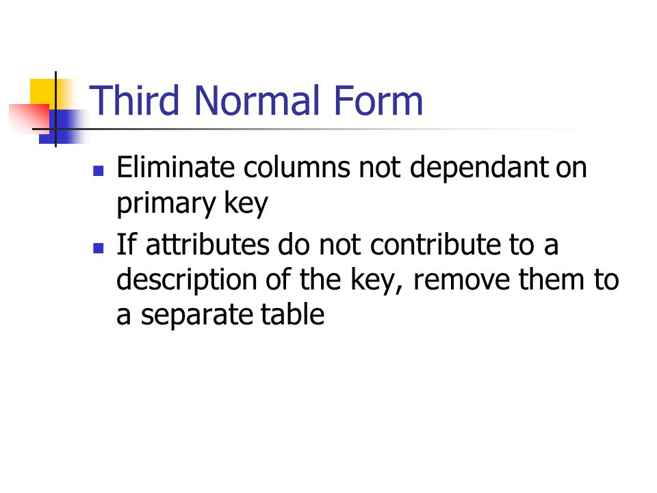 Third Normal Form Eliminate columns not dependant on primary key
