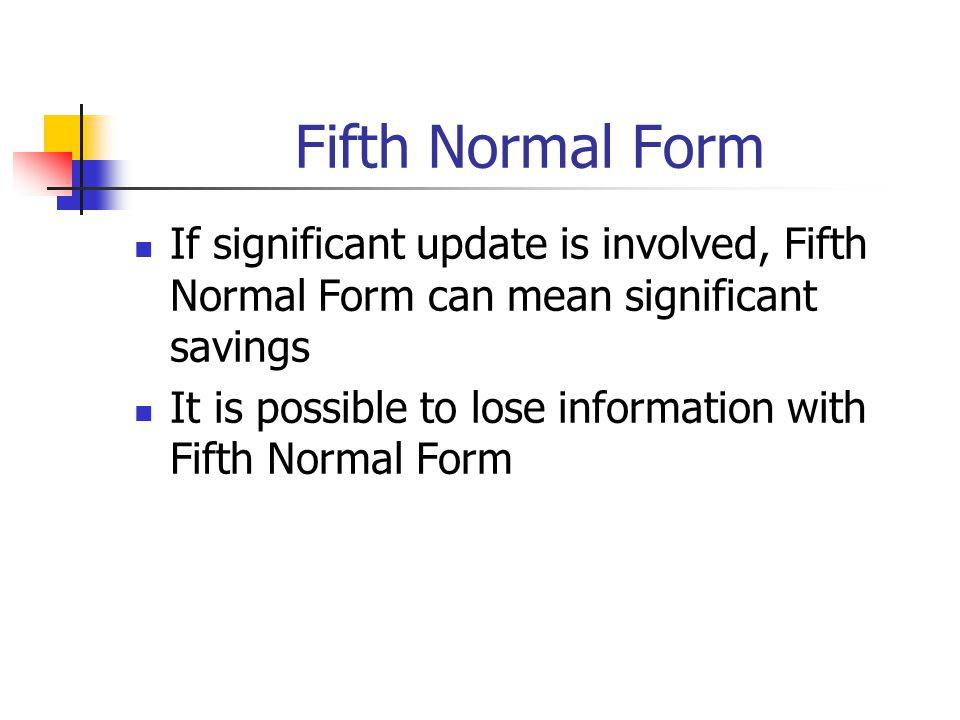 Fifth Normal Form If significant update is involved, Fifth Normal Form can mean significant savings.