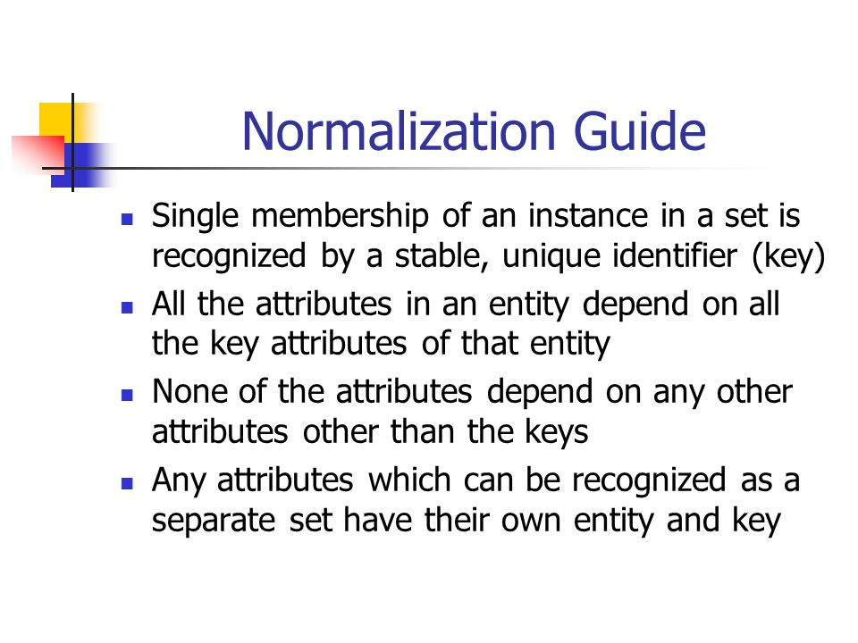 Normalization Guide Single membership of an instance in a set is recognized by a stable, unique identifier (key)