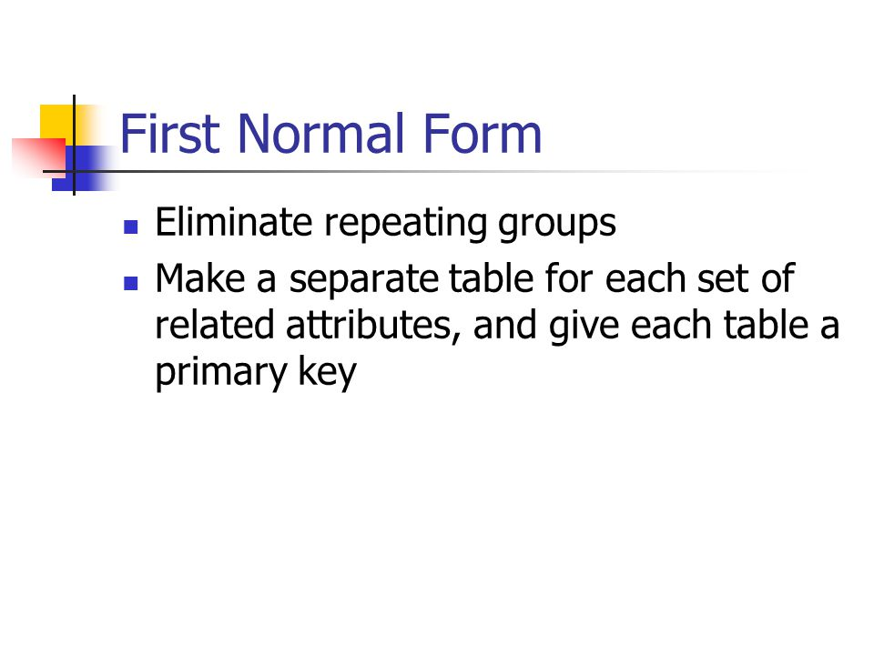 First Normal Form Eliminate repeating groups