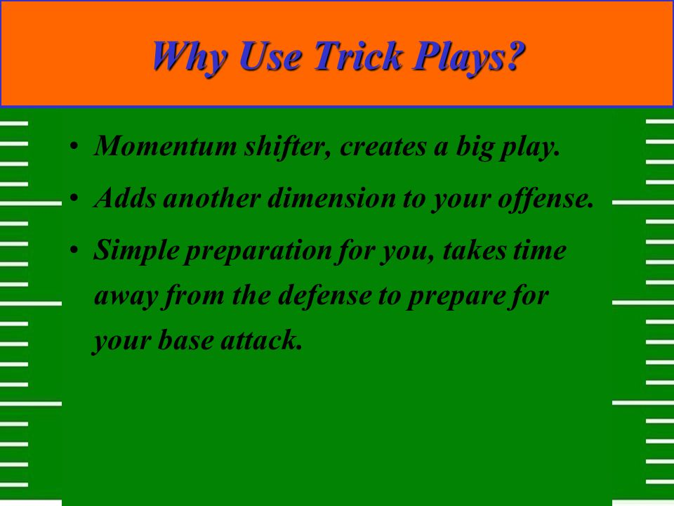 Why Use Trick Plays Momentum shifter, creates a big play.