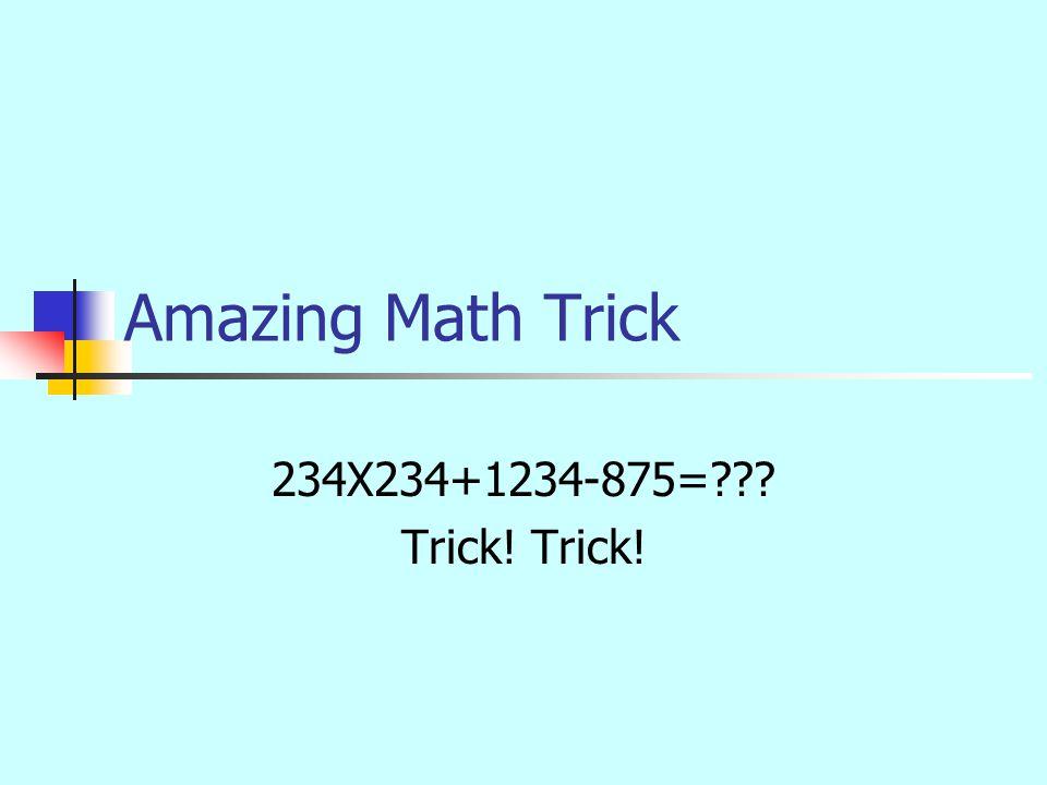 Amazing Math Trick 234X234+1234-875= Trick! Trick!