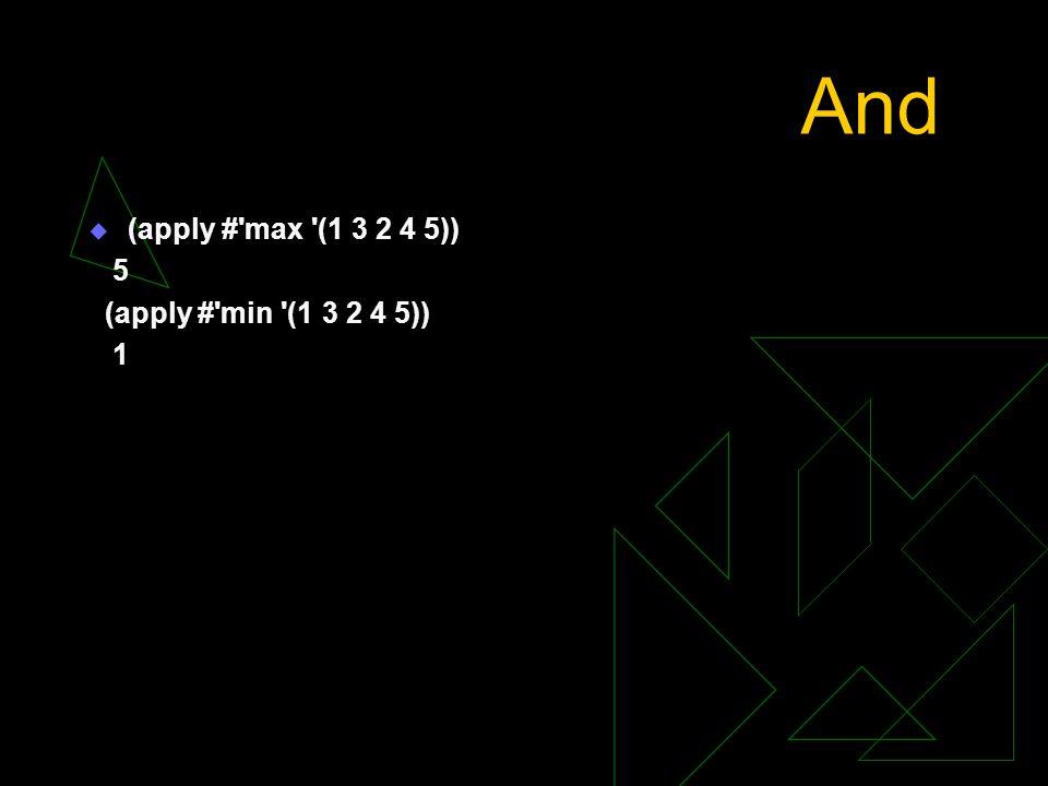 And (apply # max (1 3 2 4 5)) 5 (apply # min (1 3 2 4 5)) 1