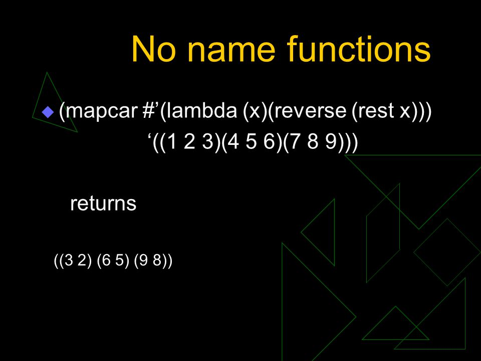 No name functions (mapcar #'(lambda (x)(reverse (rest x)))