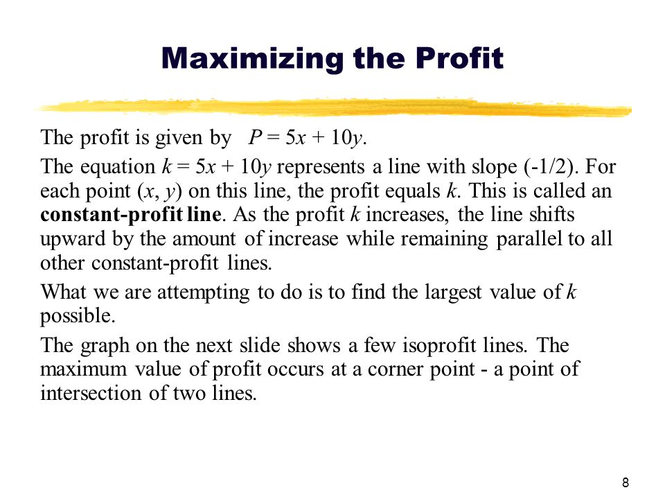 Maximizing the Profit The profit is given by P = 5x + 10y.