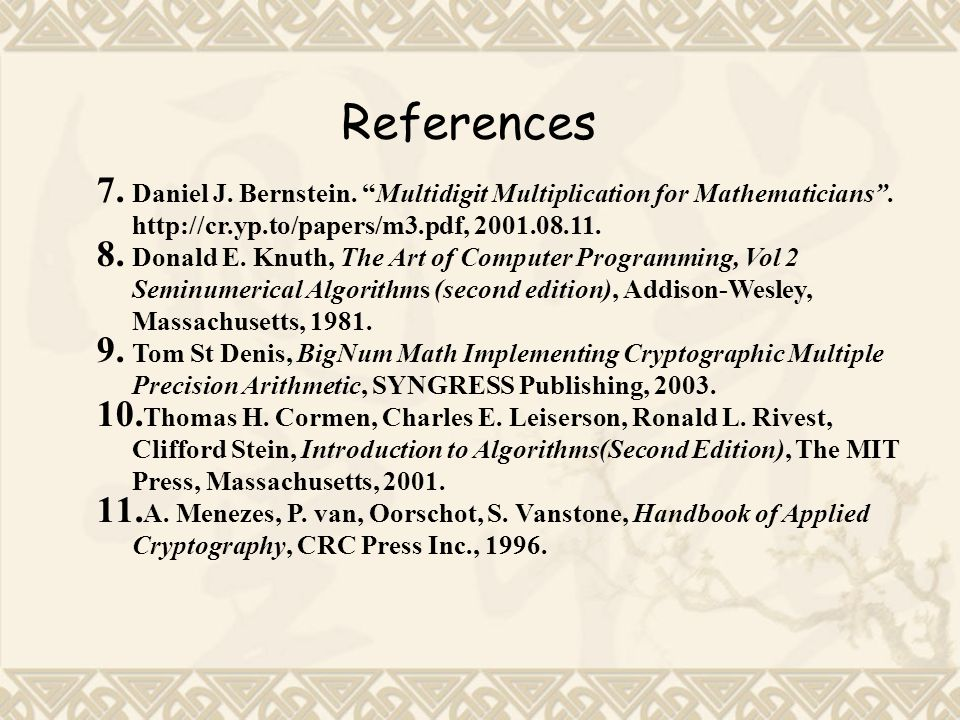 References Daniel J. Bernstein. Multidigit Multiplication for Mathematicians . http://cr.yp.to/papers/m3.pdf, 2001.08.11.