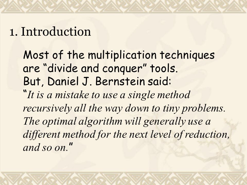 1. Introduction Most of the multiplication techniques are divide and conquer tools. But, Daniel J. Bernstein said: