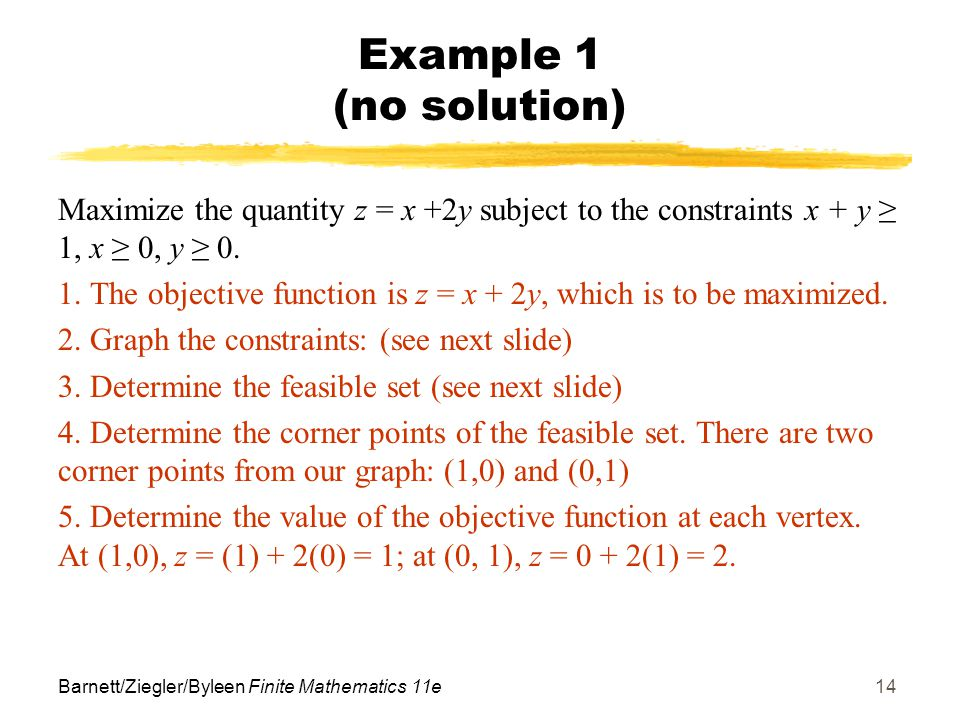 Example 1 (no solution) Maximize the quantity z = x +2y subject to the constraints x + y ≥ 1, x ≥ 0, y ≥ 0.