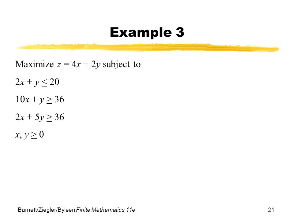 Example 3 Maximize z = 4x + 2y subject to 2x + y < 20