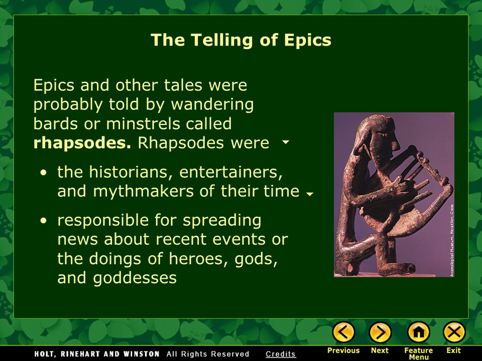 The Telling of Epics Epics and other tales were probably told by wandering bards or minstrels called rhapsodes. Rhapsodes were.