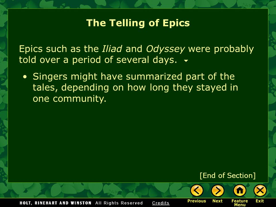 The Telling of Epics Epics such as the Iliad and Odyssey were probably told over a period of several days.