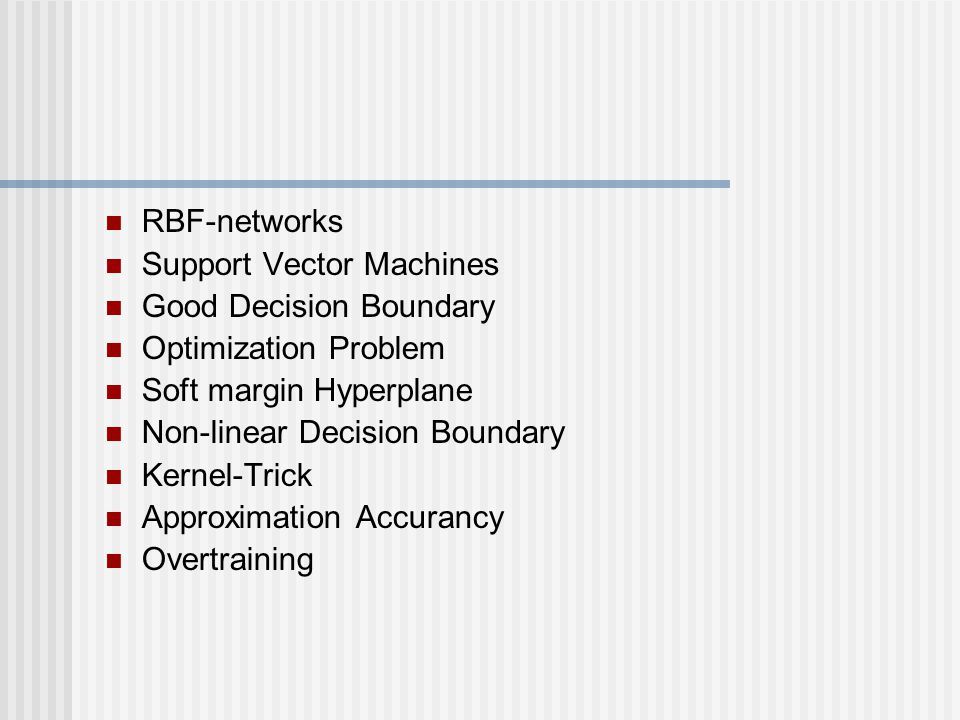 RBF-networks Support Vector Machines. Good Decision Boundary. Optimization Problem. Soft margin Hyperplane.