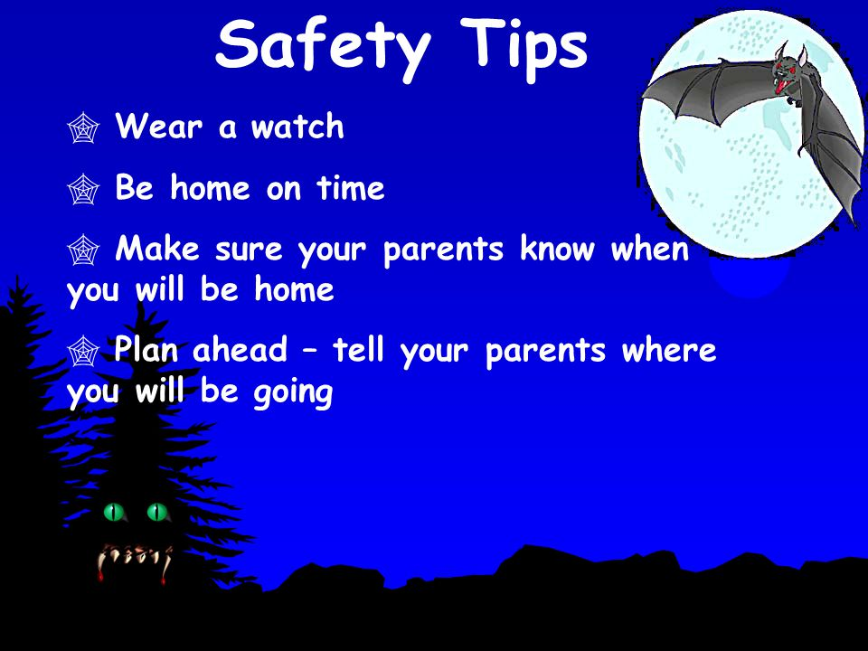 Safety Tips Wear a watch Be home on time