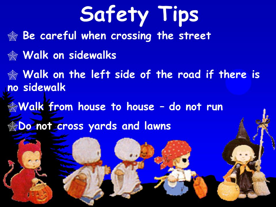 Safety Tips Be careful when crossing the street Walk on sidewalks
