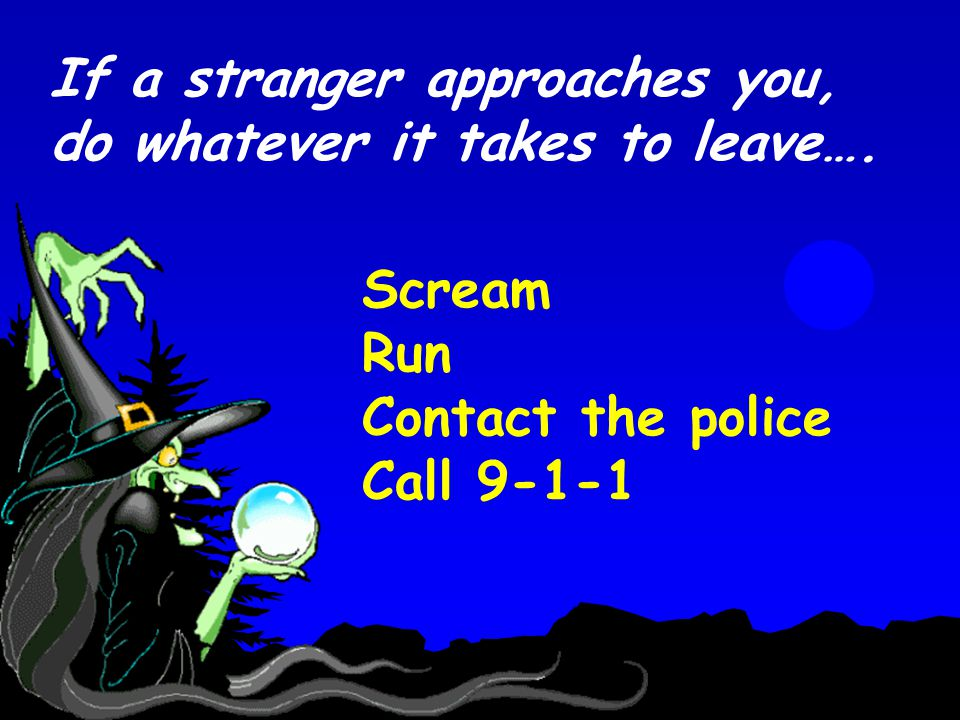 Scream Run Contact the police Call 9-1-1