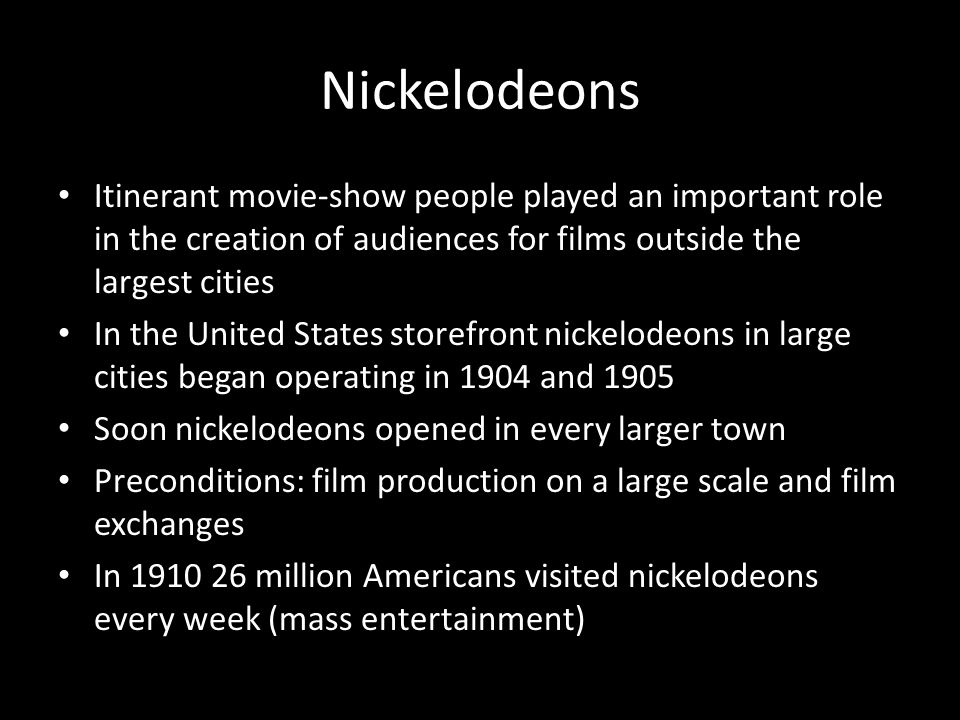 Nickelodeons Itinerant movie-show people played an important role in the creation of audiences for films outside the largest cities.
