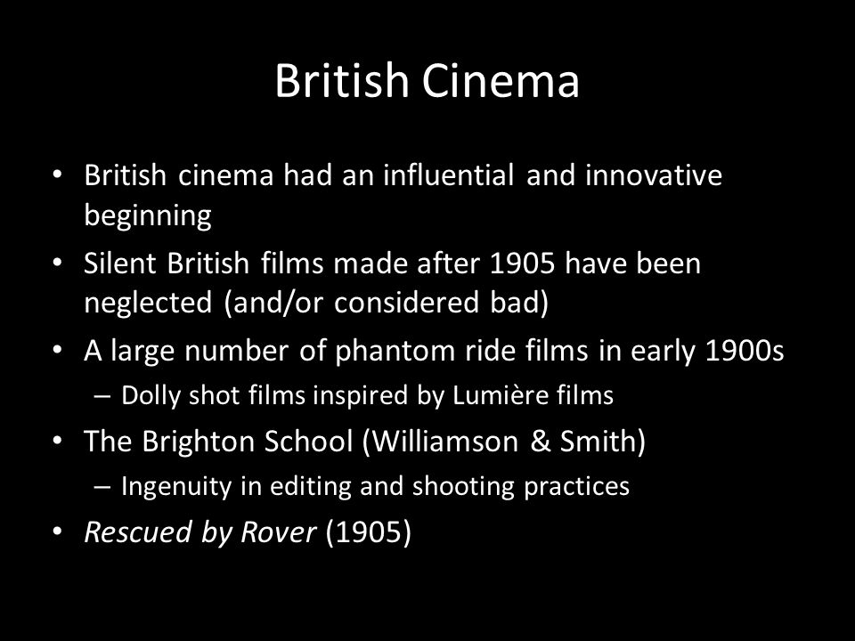 British Cinema British cinema had an influential and innovative beginning.