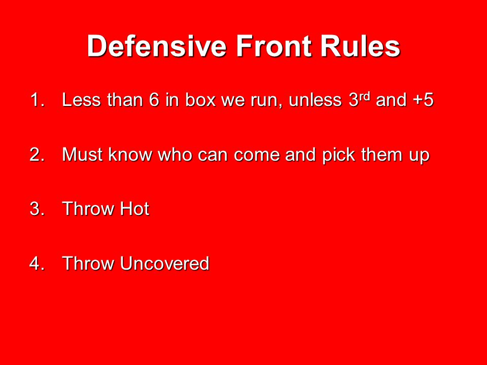 Defensive Front Rules Less than 6 in box we run, unless 3rd and +5