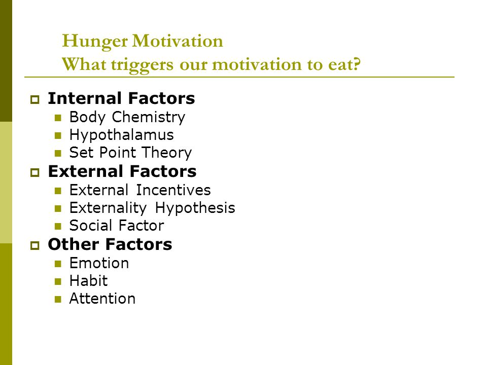 Hunger Motivation What triggers our motivation to eat