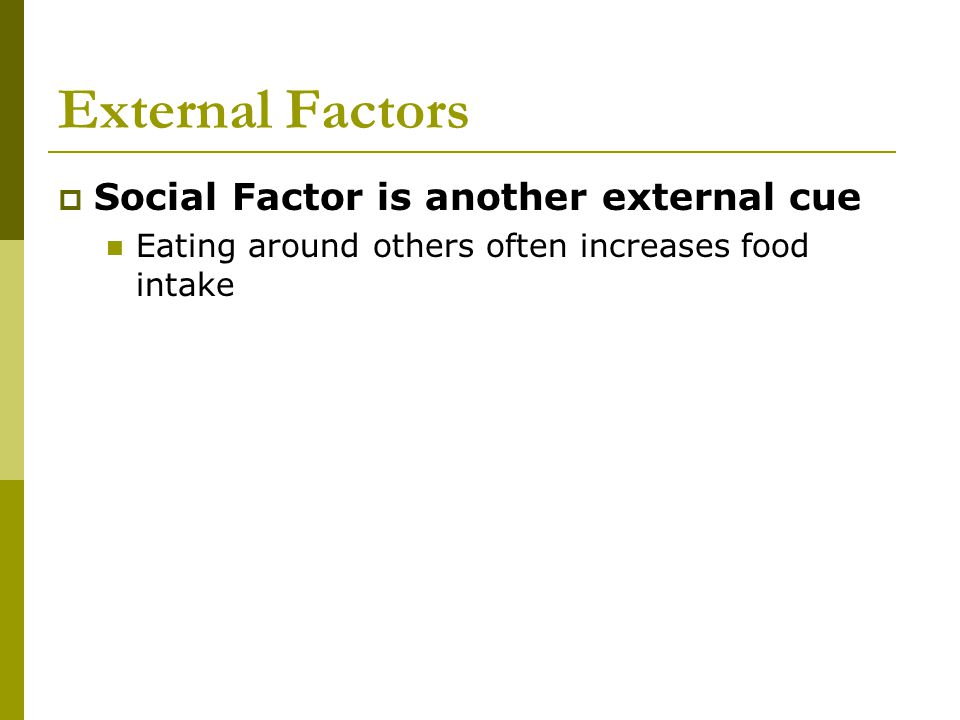 External Factors Social Factor is another external cue