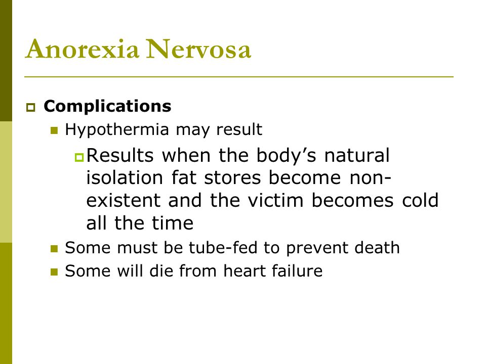 Anorexia Nervosa Complications. Hypothermia may result.