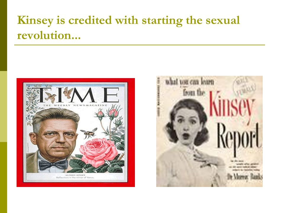 Kinsey is credited with starting the sexual revolution...