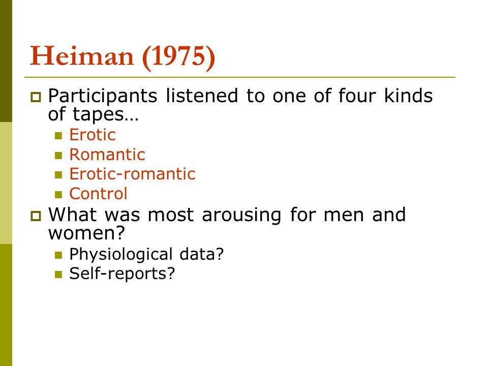 Heiman (1975) Participants listened to one of four kinds of tapes…