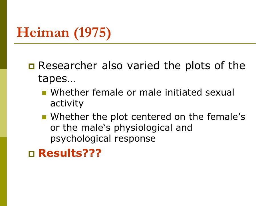 Heiman (1975) Researcher also varied the plots of the tapes…