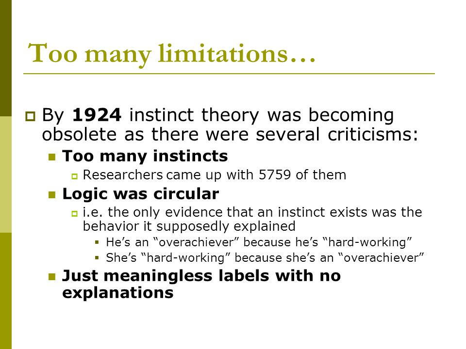 Too many limitations… By 1924 instinct theory was becoming obsolete as there were several criticisms: