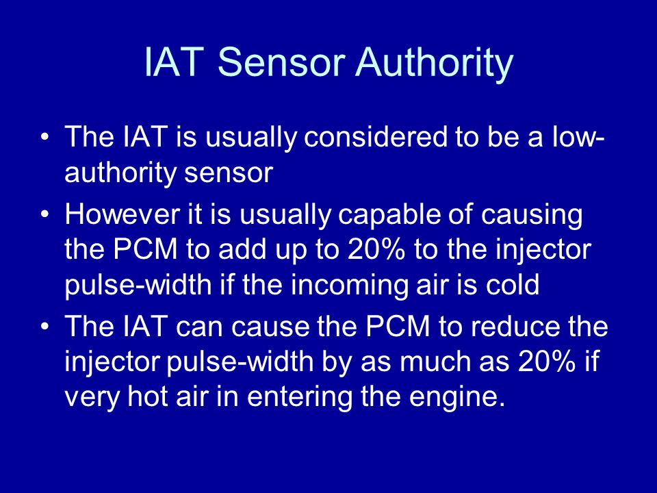 James Halderman IAT Sensor Authority. The IAT is usually considered to be a low-authority sensor.