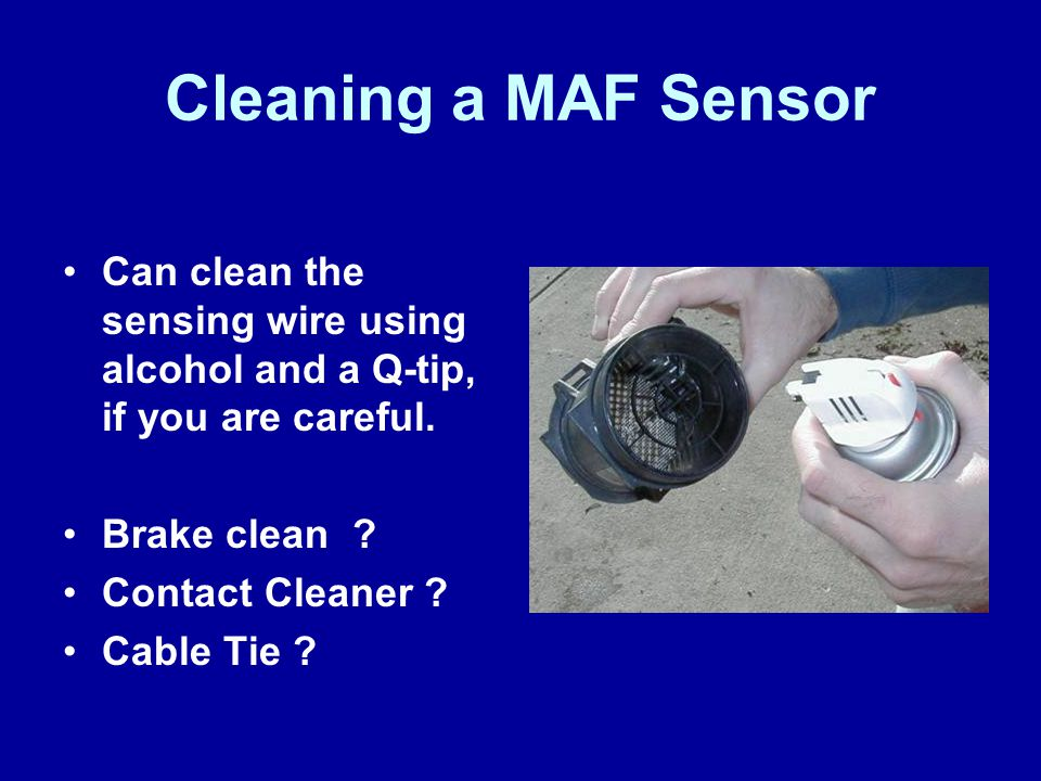 James Halderman Cleaning a MAF Sensor. Can clean the sensing wire using alcohol and a Q-tip, if you are careful.