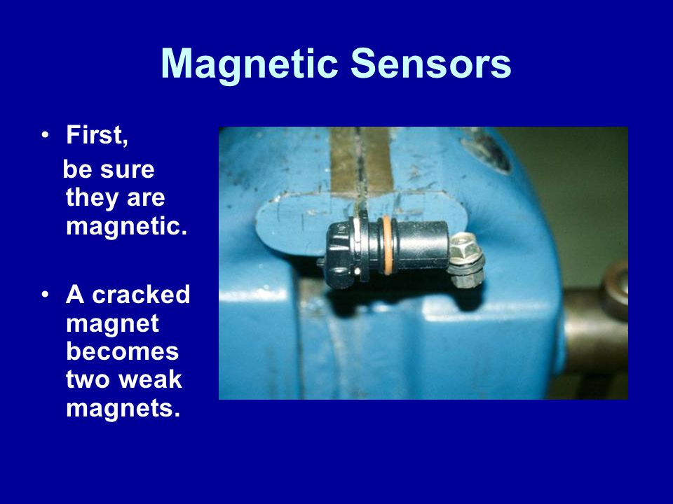 Magnetic Sensors First, be sure they are magnetic.