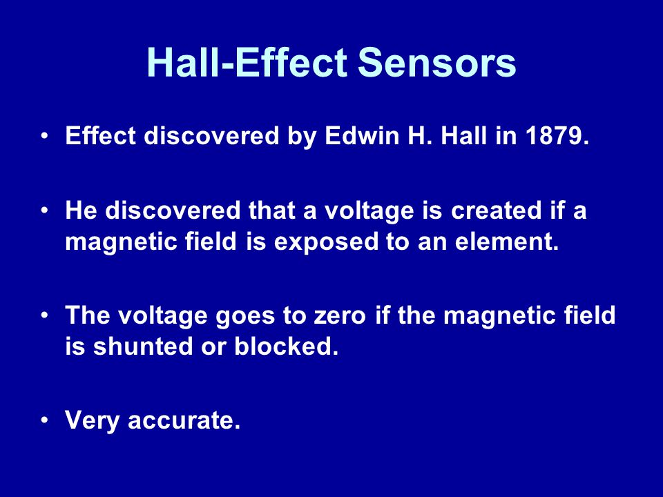 Hall-Effect Sensors Effect discovered by Edwin H. Hall in 1879.