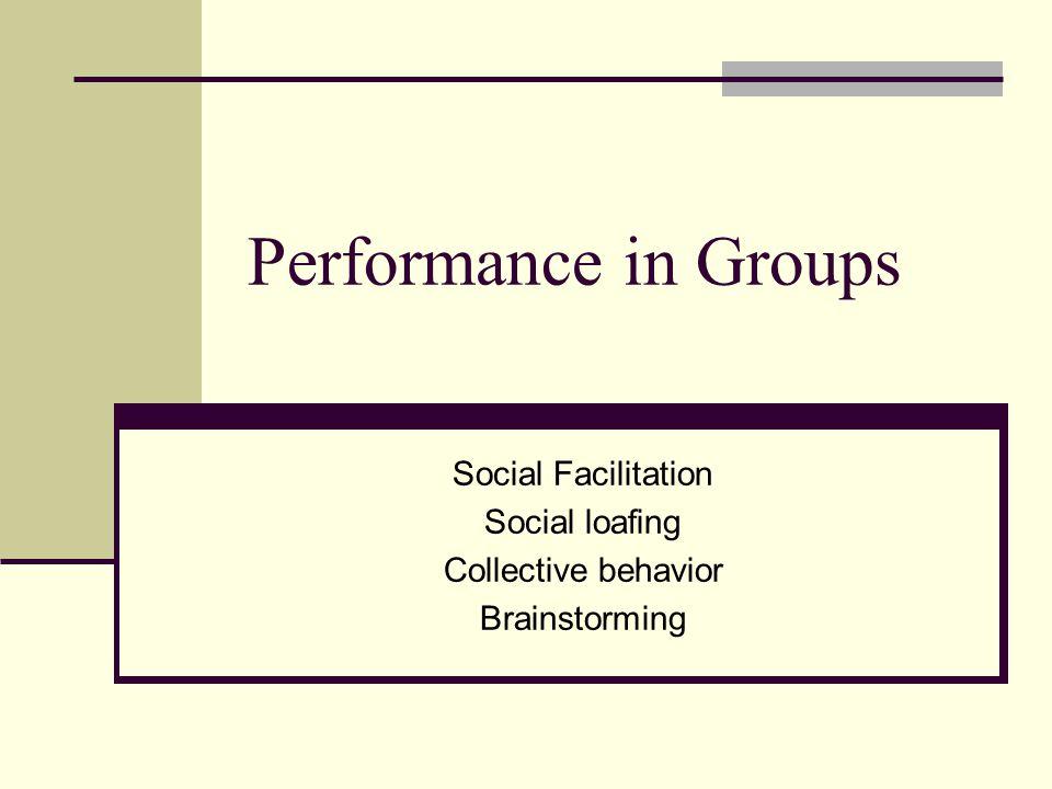 Social Facilitation Social loafing Collective behavior Brainstorming