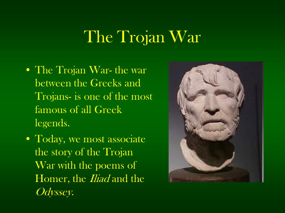 The Trojan War The Trojan War- the war between the Greeks and Trojans- is one of the most famous of all Greek legends.
