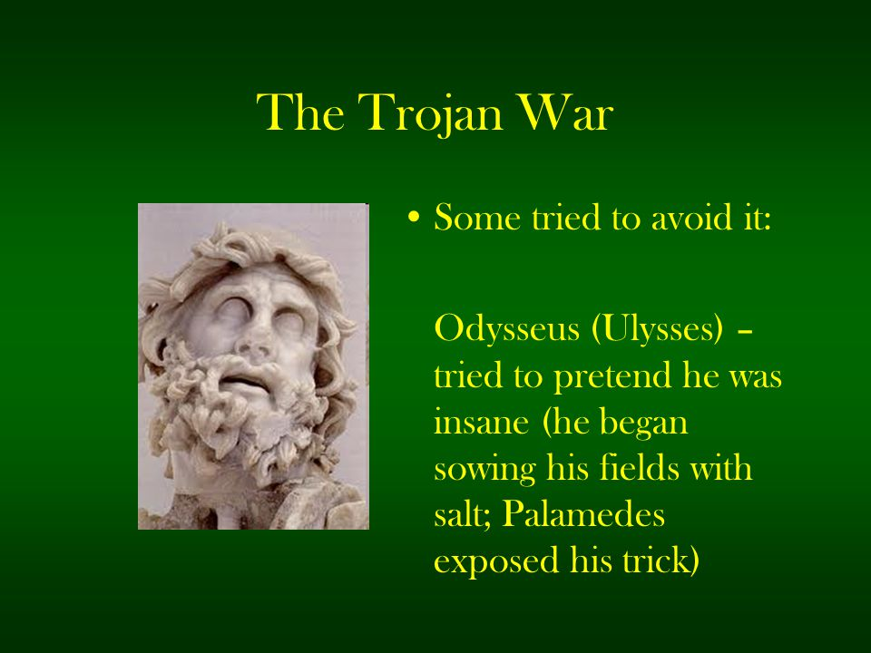 The Trojan War Some tried to avoid it: