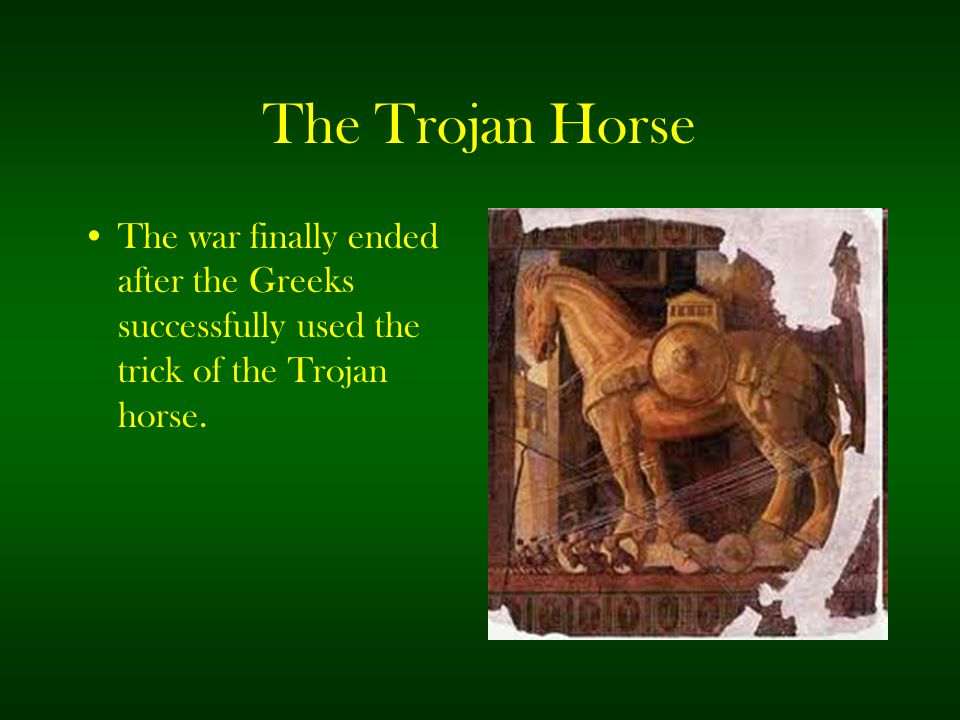 The Trojan Horse The war finally ended after the Greeks successfully used the trick of the Trojan horse.
