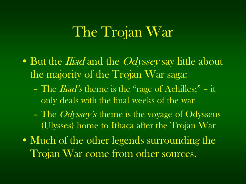 The Trojan War But the Iliad and the Odyssey say little about the majority of the Trojan War saga: